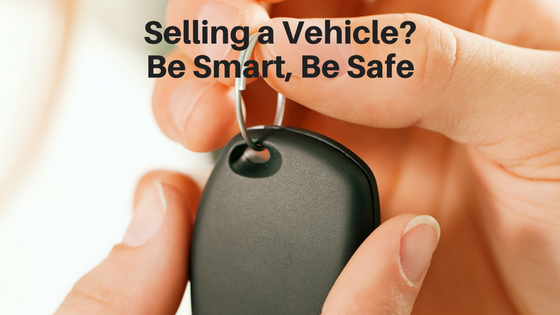 Selling a Vehicle- Be Smart, Be Safe
