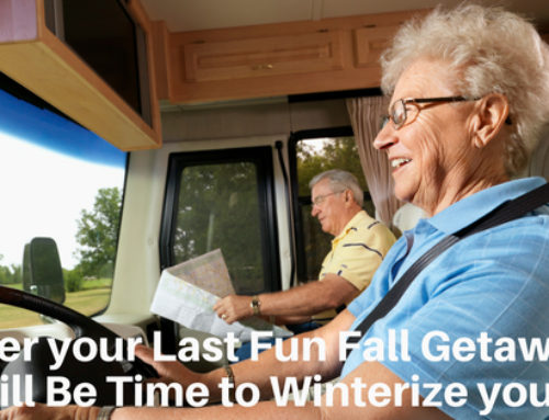 After your Last Fun Fall Getaway,  It Will Be Time to Winterize your RV